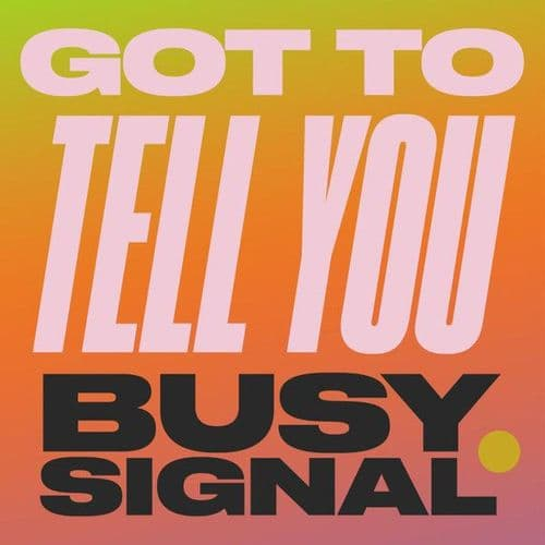 Busy Signal<br>Got To Tell You <br>7""